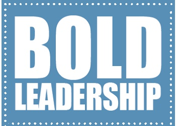 7 Steps to Building Bolder (and dramatically more effective) Leaders