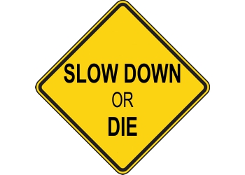 Slow Down or Die